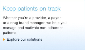 Whether your're a provider, a payer or a drug brand manager, we help you manage and motivate non-adherent patients.